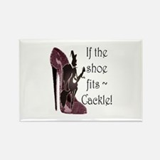If the shoe fits, Cackle Rectangle Magnet