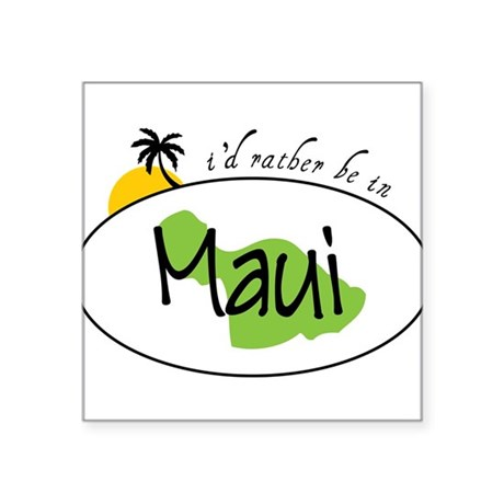 """Rather Be In Maui Square Sticker 3"""" x 3"""""""