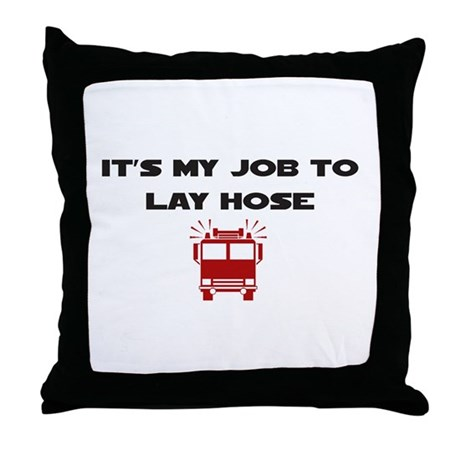 It's My Job to Lay Hose Throw Pillow