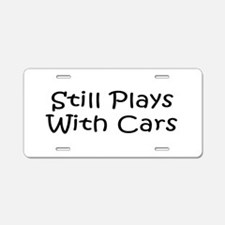 Still Plays With Cars Aluminum License Plate