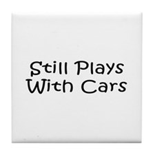 Still Plays With Cars Tile Coaster