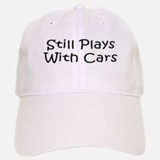 Still Plays With Cars Baseball Baseball Cap