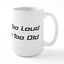 If It's Too Loud You're Too Old Mug