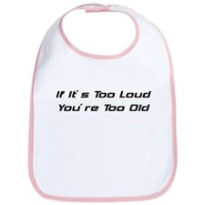If It's Too Loud You're Too Old Bib
