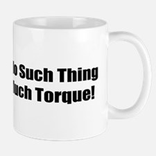There's No Such Thing As Too Much Torque Mug