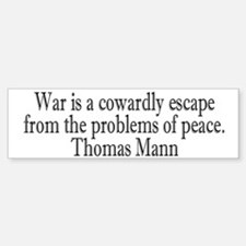 War is a Cowardly Escape from Bumper Bumper Bumper Sticker