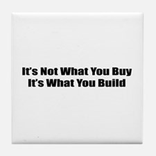 It's Not What You Buy It's What You Build Tile Coa
