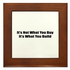 It's Not What You Buy It's What You Build Framed T