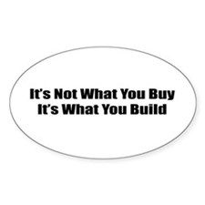 It's Not What You Buy It's What You Build Decal