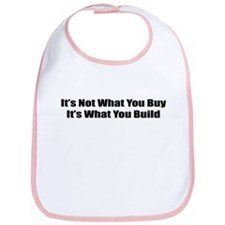 It's Not What You Buy It's What You Build Bib