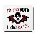 So Goth I Shit Bats Mousepad