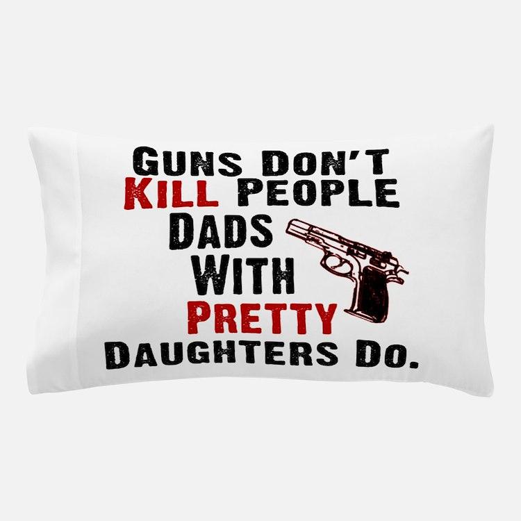 Guns Dont Kill People Pillow Case