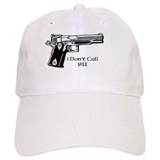 I Don't Call 911 Baseball Cap