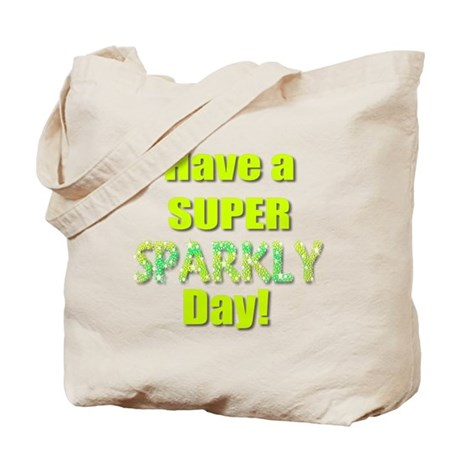 Have a Super Sparkly Day Tote Bag