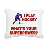 I PLAY HOCKEY WHATS YOUR SUPERPOWER Rectangular Ca