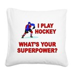 I PLAY HOCKEY WHATS YOUR SUPERPOWER Square Canvas