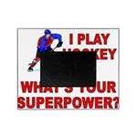 I PLAY HOCKEY WHATS YOUR SUPERPOWER Picture Frame