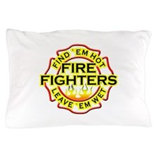 Find 'em hot, leave 'em wet! Pillow Case