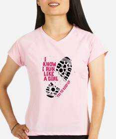 I Know I Run Like a Girl Performance Dry T-Shirt