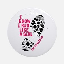 I Know I Run Like a Girl Ornament (Round)