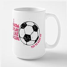 I Know I Play Like A Girl Mug