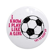 I Know I Play Like A Girl Ornament (Round)