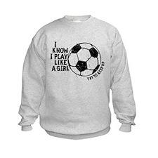I Know I Play Like A Girl Sweatshirt