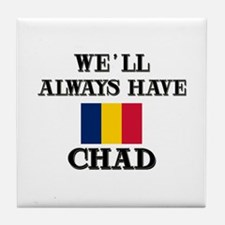 We Will Always Have Chad Tile Coaster