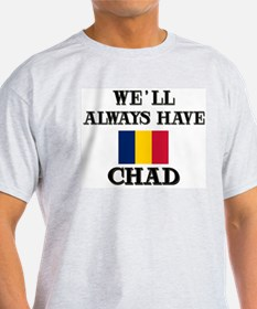 We Will Always Have Chad Ash Grey T-Shirt