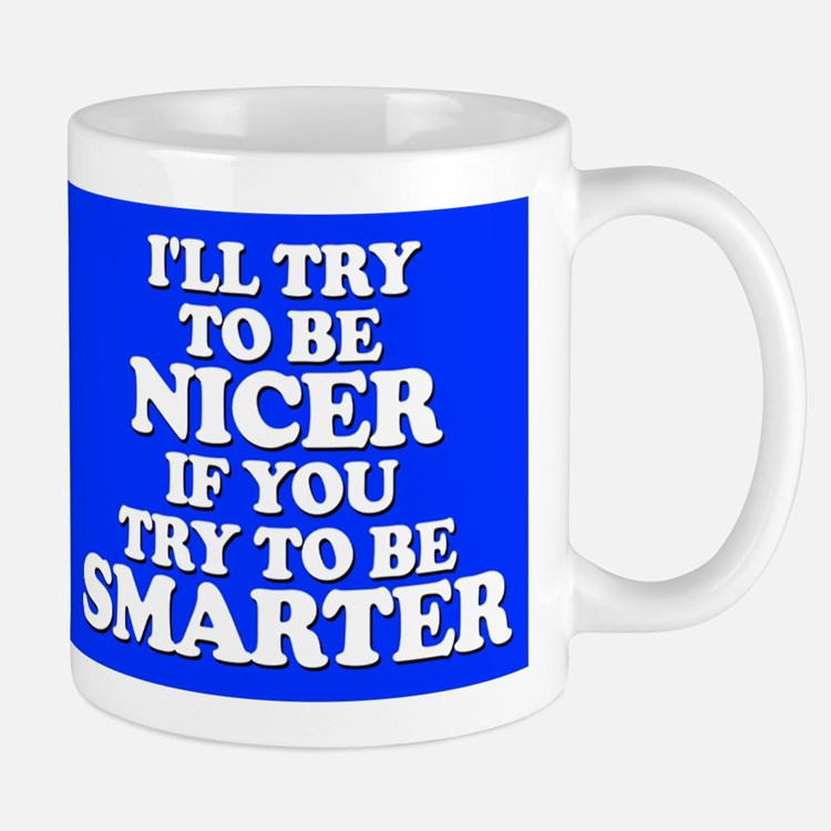 I Will Try to Be Nicer... Mug
