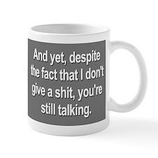 Why Are You Still Talking? Mug