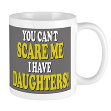 You cant scare me I have daughters Small Mug