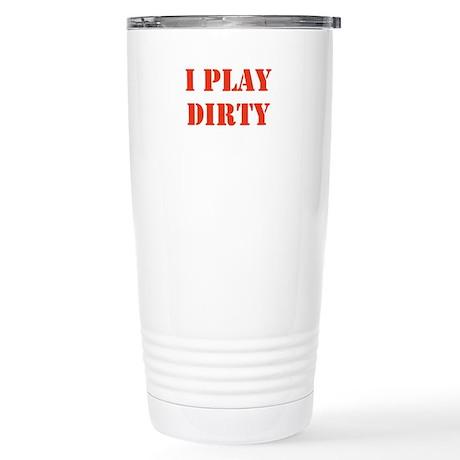 I Play Dirty Stainless Steel Travel Mug