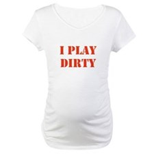 I Play Dirty Shirt
