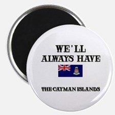 We Will Always Have The Cayman Islands Magnet