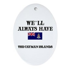 We Will Always Have The Cayman Islands Ornament (O