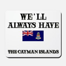 We Will Always Have The Cayman Islands Mousepad