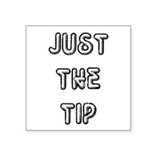 """Just The Tip Square Sticker 3"""" x 3"""""""