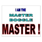 I am the Master Boggle MASTER Small Poster