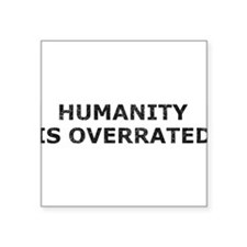 "Humanity Is Overrated Square Sticker 3"" x 3"""