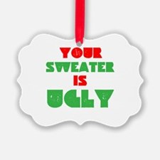 Your Christmas Sweater Is Ugly Ornament