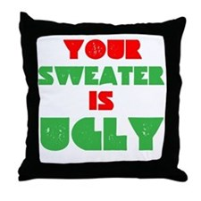 Your Christmas Sweater Is Ugly Throw Pillow