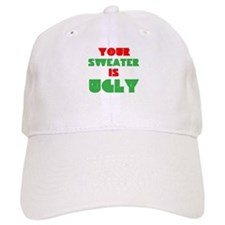 Your Christmas Sweater Is Ugly Baseball Cap