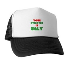 Your Christmas Sweater Is Ugly Trucker Hat
