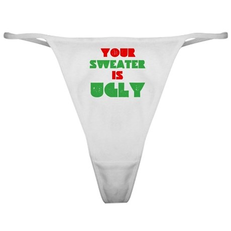 Your Christmas Sweater Is Ugly Classic Thong
