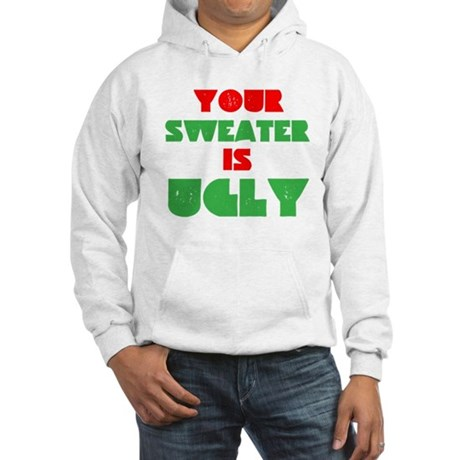 Your Christmas Sweater Is Ugly Hooded Sweatshirt