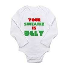 Your Christmas Sweater Is Ugly Long Sleeve Infant