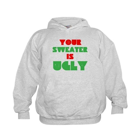 Your Christmas Sweater Is Ugly Kids Hoodie