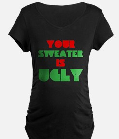 Your Christmas Sweater Is Ugly T-Shirt