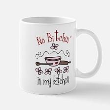 No Bitchin' in My Kitchen Mug